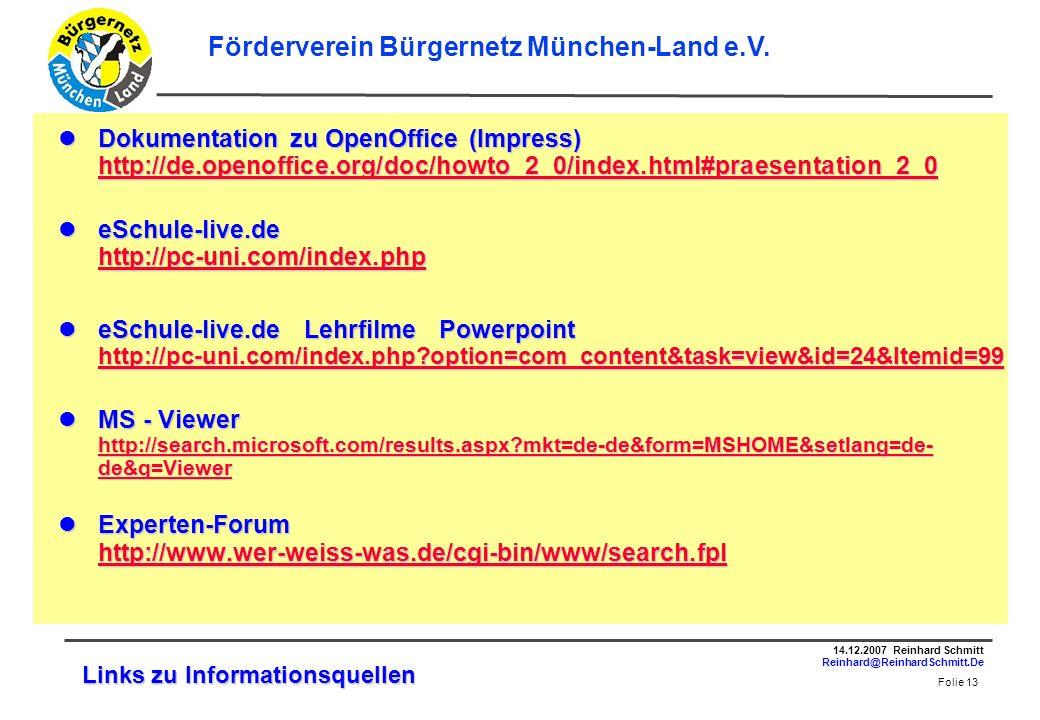 Folie 13 14.12.2007 Reinhard Schmitt Reinhard@ReinhardSchmitt.De Förderverein Bürgernetz München-Land e.V.