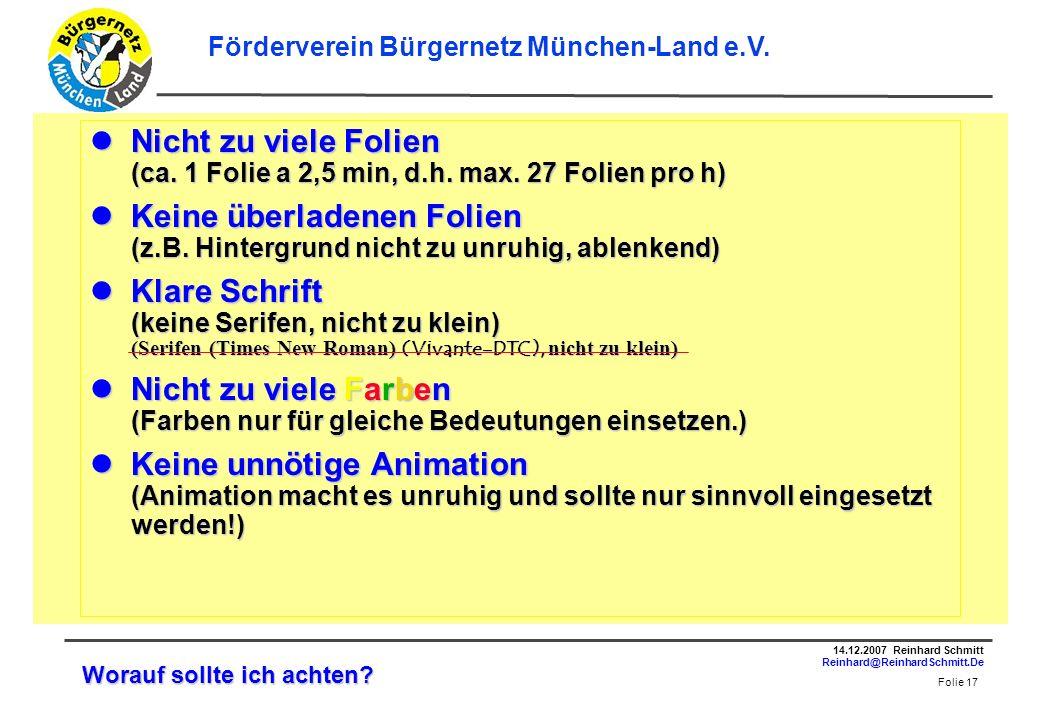 Folie 17 14.12.2007 Reinhard Schmitt Reinhard@ReinhardSchmitt.De Förderverein Bürgernetz München-Land e.V.