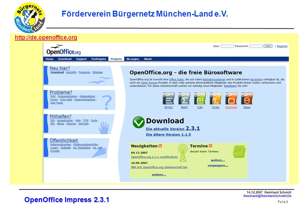 Folie 4 14.12.2007 Reinhard Schmitt Reinhard@ReinhardSchmitt.De Förderverein Bürgernetz München-Land e.V.