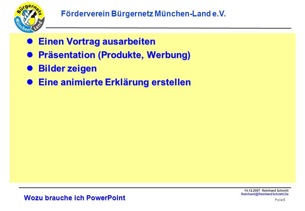 Folie 6 14.12.2007 Reinhard Schmitt Reinhard@ReinhardSchmitt.De Förderverein Bürgernetz München-Land e.V.
