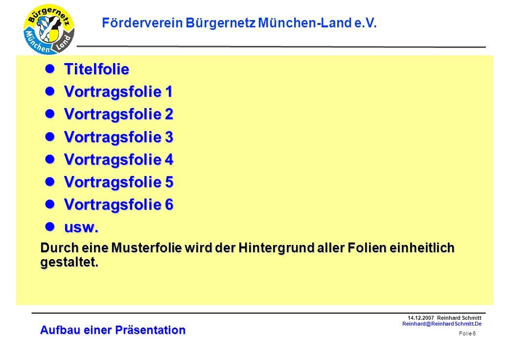 Folie 7 14.12.2007 Reinhard Schmitt Reinhard@ReinhardSchmitt.De Förderverein Bürgernetz München-Land e.V.