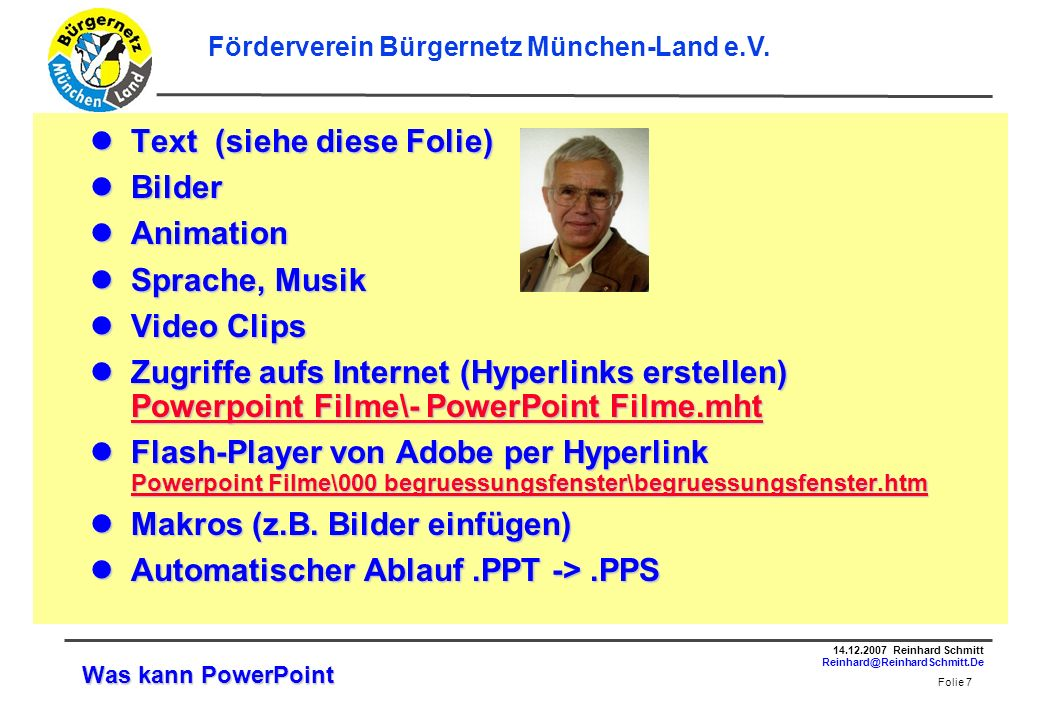 Folie 18 14.12.2007 Reinhard Schmitt Reinhard@ReinhardSchmitt.De Förderverein Bürgernetz München-Land e.V.