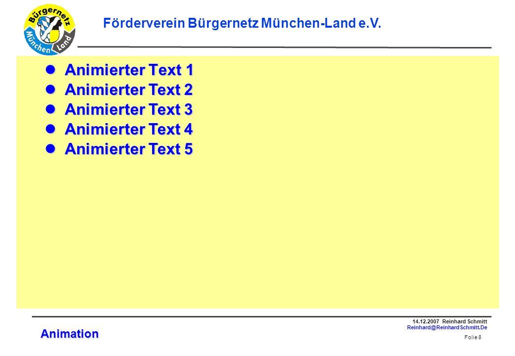 Folie 9 14.12.2007 Reinhard Schmitt Reinhard@ReinhardSchmitt.De Förderverein Bürgernetz München-Land e.V.