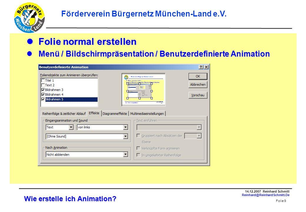 Folie 10 14.12.2007 Reinhard Schmitt Reinhard@ReinhardSchmitt.De Förderverein Bürgernetz München-Land e.V.