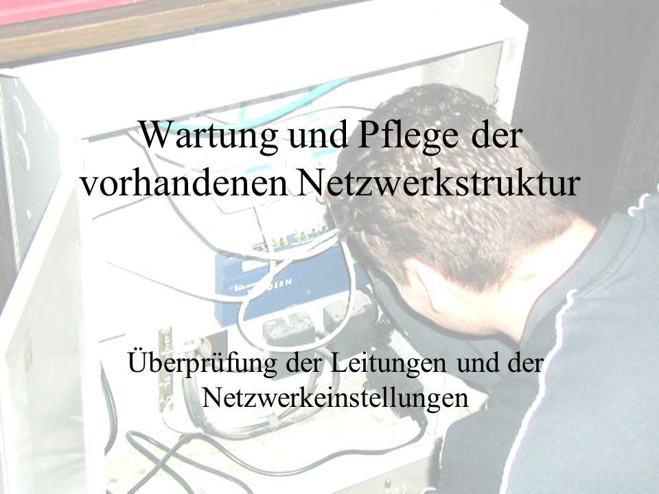 Wartung und Pflege der vorhandenen Netzwerkstruktur Überprüfung der Leitungen und der Netzwerkeinstellungen