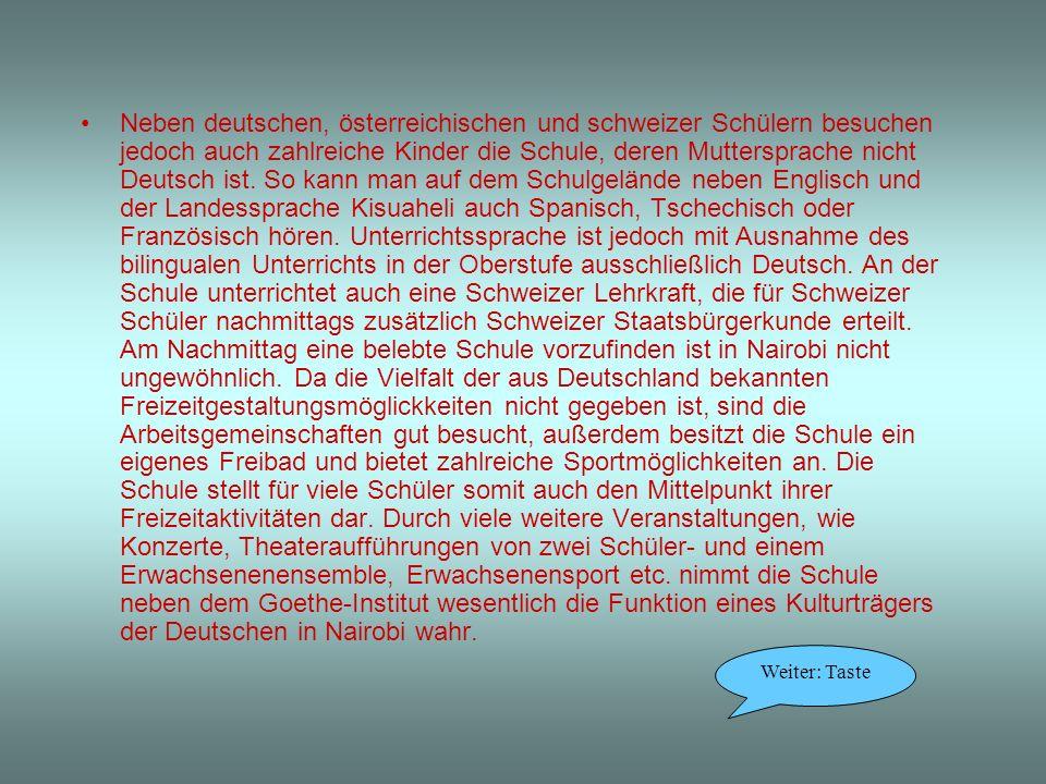 Neben deutschen, österreichischen und schweizer Schülern besuchen jedoch auch zahlreiche Kinder die Schule, deren Muttersprache nicht Deutsch ist.