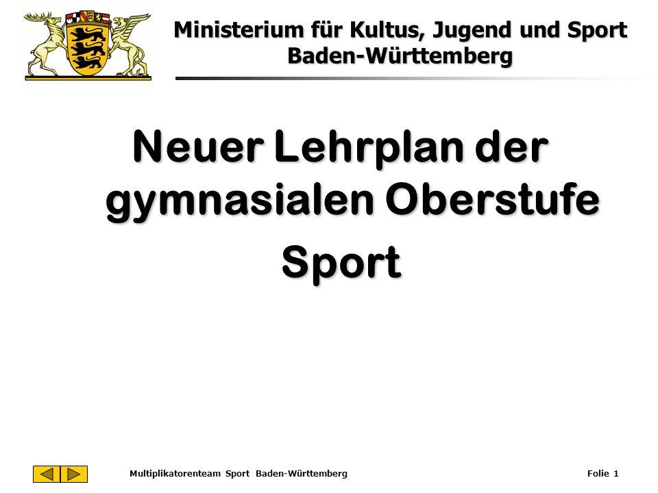 Ministerium für Kultus, Jugend und Sport Baden-Württemberg Multiplikatorenteam Sport Baden-Württemberg Folie 1 Neuer Lehrplan der gymnasialen Oberstuf