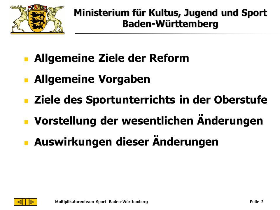 Ministerium für Kultus, Jugend und Sport Baden-Württemberg Multiplikatorenteam Sport Baden-Württemberg Folie 2 Allgemeine Ziele der Reform Allgemeine