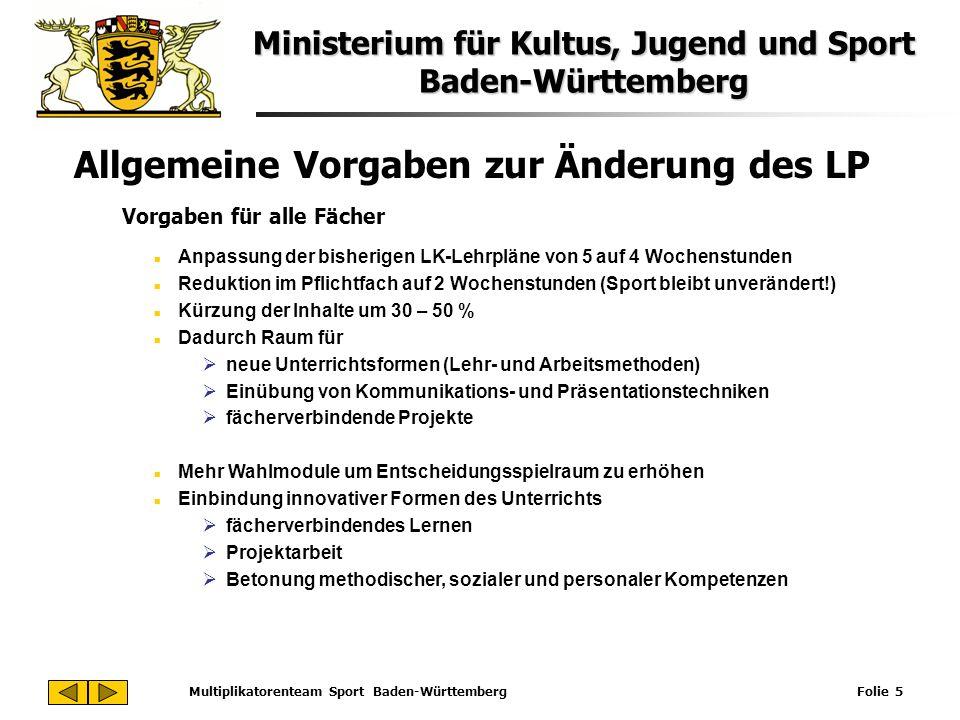 Ministerium für Kultus, Jugend und Sport Baden-Württemberg Multiplikatorenteam Sport Baden-Württemberg Folie 5 Allgemeine Vorgaben zur Änderung des LP