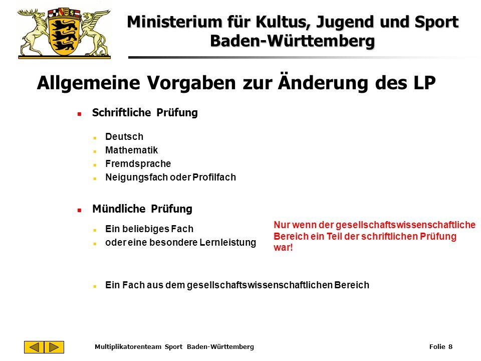 Ministerium für Kultus, Jugend und Sport Baden-Württemberg Multiplikatorenteam Sport Baden-Württemberg Folie 8 Allgemeine Vorgaben zur Änderung des LP