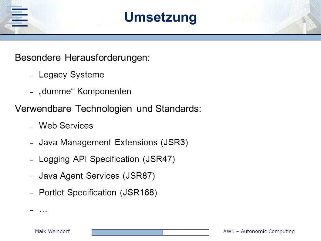 AW1 – Autonomic ComputingMaik Weindorf Umsetzung Besondere Herausforderungen: Legacy Systeme dumme Komponenten Verwendbare Technologien und Standards: