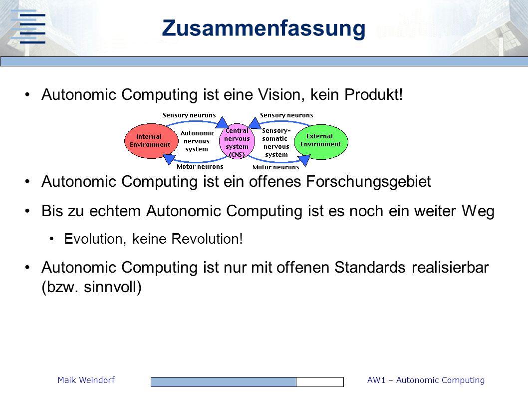 AW1 – Autonomic ComputingMaik Weindorf Zusammenfassung Autonomic Computing ist eine Vision, kein Produkt! Autonomic Computing ist ein offenes Forschun