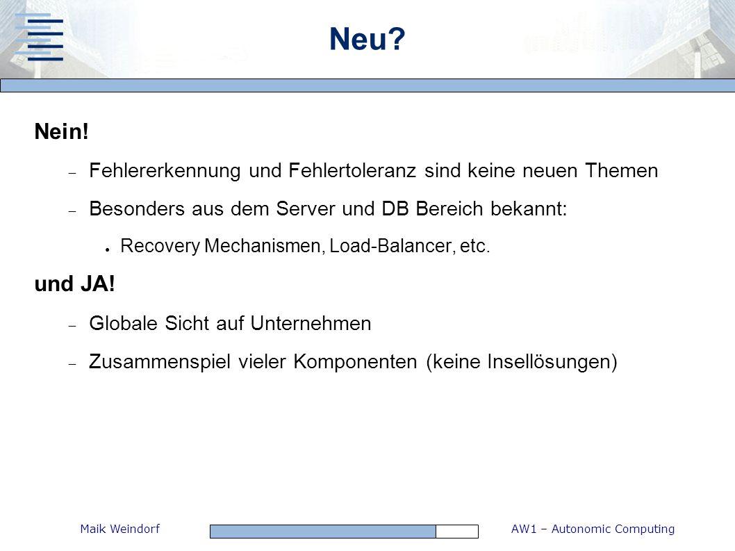 AW1 – Autonomic ComputingMaik Weindorf Neu? Nein! Fehlererkennung und Fehlertoleranz sind keine neuen Themen Besonders aus dem Server und DB Bereich b