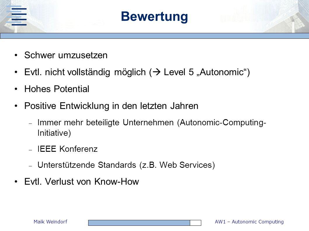 AW1 – Autonomic ComputingMaik Weindorf Bewertung Schwer umzusetzen Evtl. nicht vollständig möglich ( Level 5 Autonomic) Hohes Potential Positive Entwi