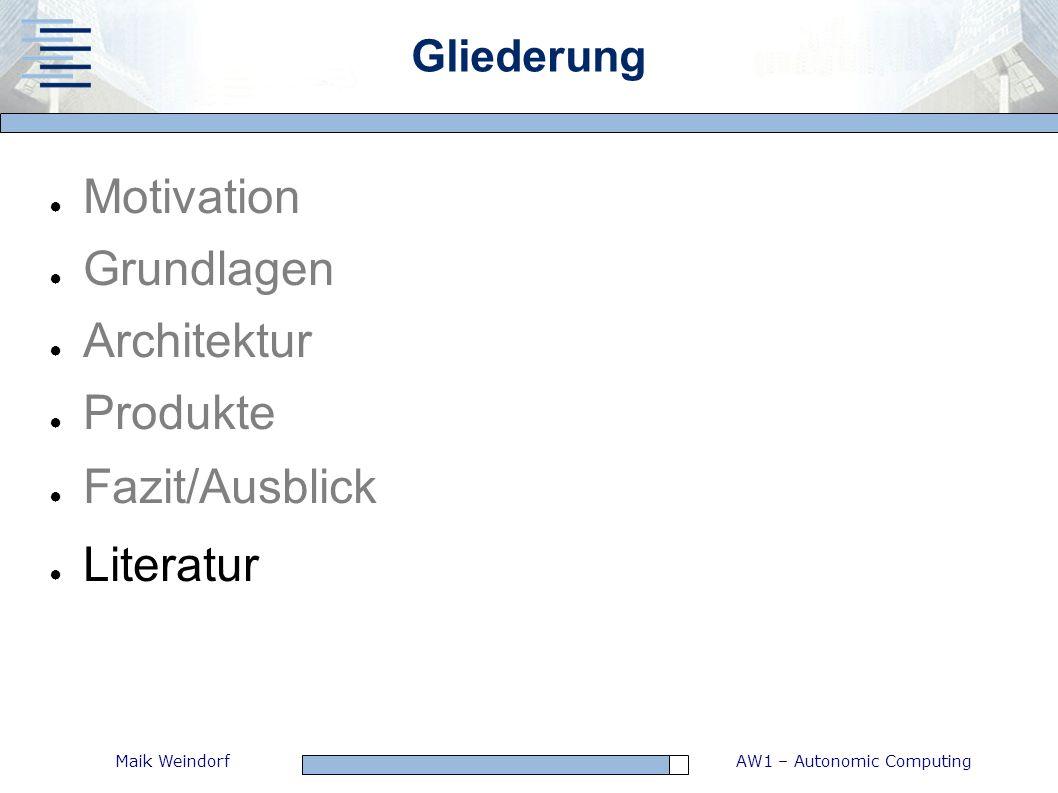 AW1 – Autonomic ComputingMaik Weindorf Gliederung Motivation Grundlagen Architektur Produkte Fazit/Ausblick Literatur