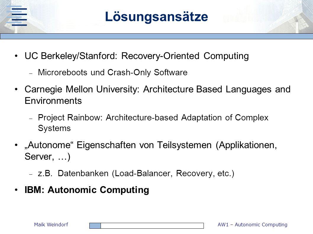 AW1 – Autonomic ComputingMaik Weindorf Lösungsansätze UC Berkeley/Stanford: Recovery-Oriented Computing Microreboots und Crash-Only Software Carnegie