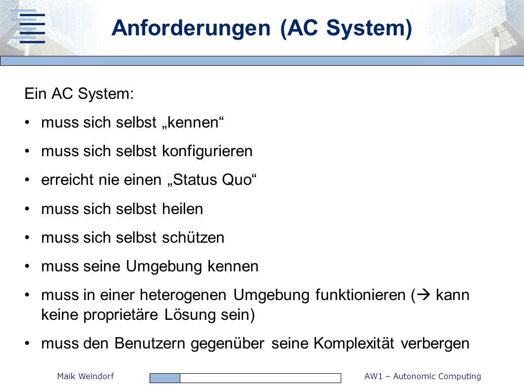 AW1 – Autonomic ComputingMaik Weindorf Anforderungen (AC System) Ein AC System: muss sich selbst kennen muss sich selbst konfigurieren erreicht nie ei