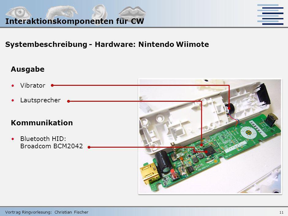 Vortrag Ringvorlesung: Christian Fischer 10 Systembeschreibung - Hardware: Nintendo Wiimote Eingabe Infrarot-Modul: PixArt Multi-Object Tracking engin