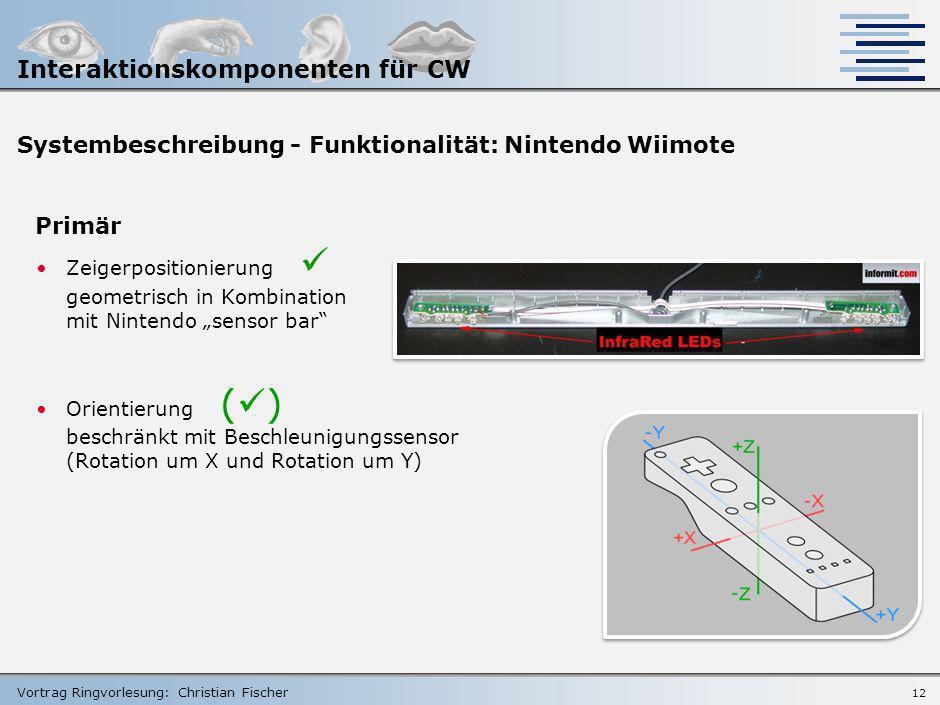 Vortrag Ringvorlesung: Christian Fischer 11 Systembeschreibung - Hardware: Nintendo Wiimote Ausgabe Vibrator Lautsprecher Kommunikation Bluetooth HID: