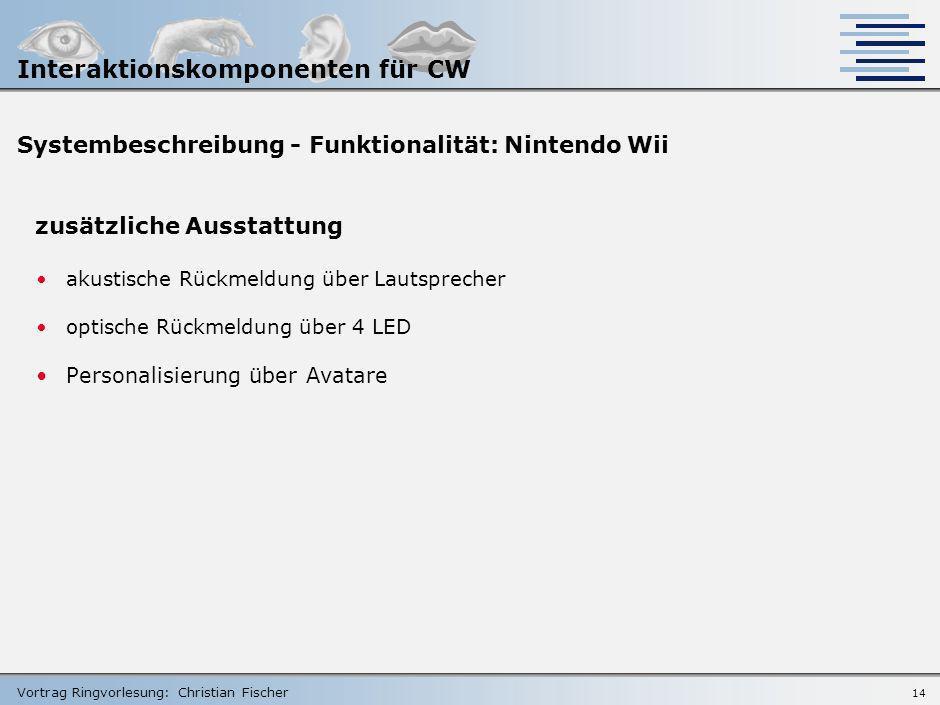Vortrag Ringvorlesung: Christian Fischer 13 Systembeschreibung - Funktionalität: Nintendo Wiimote Primär Lokalisierung nicht möglich Druck (Taster) Se
