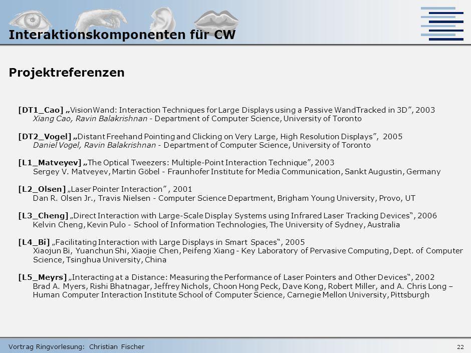 Vortrag Ringvorlesung: Christian Fischer 21 Fazit und Ausblick Neue Erkenntnisse zur Nintendo Wiimote Technologie erfüllt Anforderungen -> Aktualisier