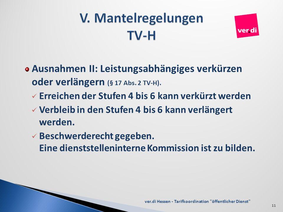 Ausnahmen II: Leistungsabhängiges verkürzen oder verlängern (§ 17 Abs. 2 TV-H). Erreichen der Stufen 4 bis 6 kann verkürzt werden Verbleib in den Stuf
