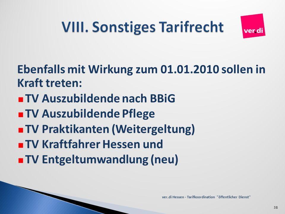 Ebenfalls mit Wirkung zum 01.01.2010 sollen in Kraft treten: TV Auszubildende nach BBiG TV Auszubildende Pflege TV Praktikanten (Weitergeltung) TV Kra