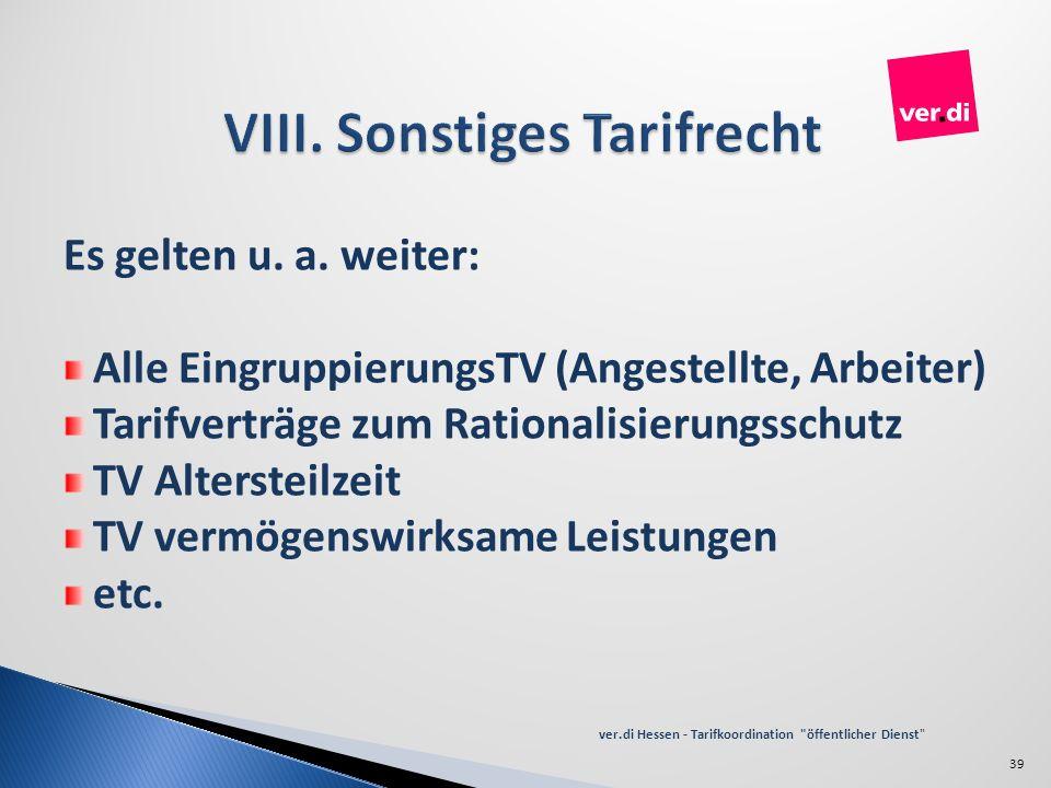 Es gelten u. a. weiter: Alle EingruppierungsTV (Angestellte, Arbeiter) Tarifverträge zum Rationalisierungsschutz TV Altersteilzeit TV vermögenswirksam