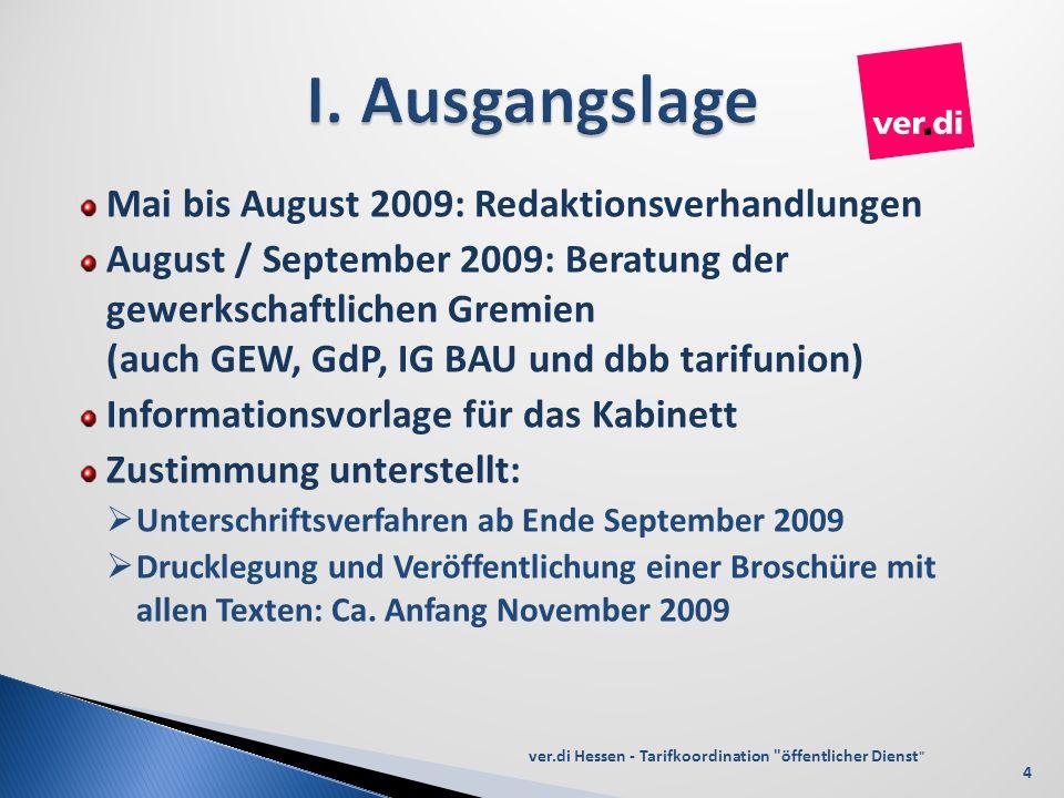 Mai bis August 2009: Redaktionsverhandlungen August / September 2009: Beratung der gewerkschaftlichen Gremien (auch GEW, GdP, IG BAU und dbb tarifunio
