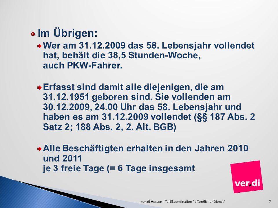 7 Im Übrigen: Wer am 31.12.2009 das 58. Lebensjahr vollendet hat, behält die 38,5 Stunden-Woche, auch PKW-Fahrer. Erfasst sind damit alle diejenigen,