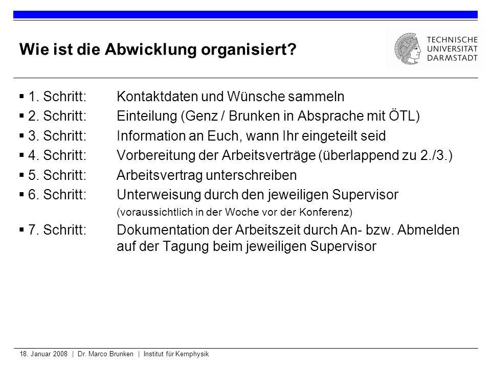 18. Januar 2008 | Dr. Marco Brunken | Institut für Kernphysik Wie ist die Abwicklung organisiert? 1. Schritt: Kontaktdaten und Wünsche sammeln 2. Schr