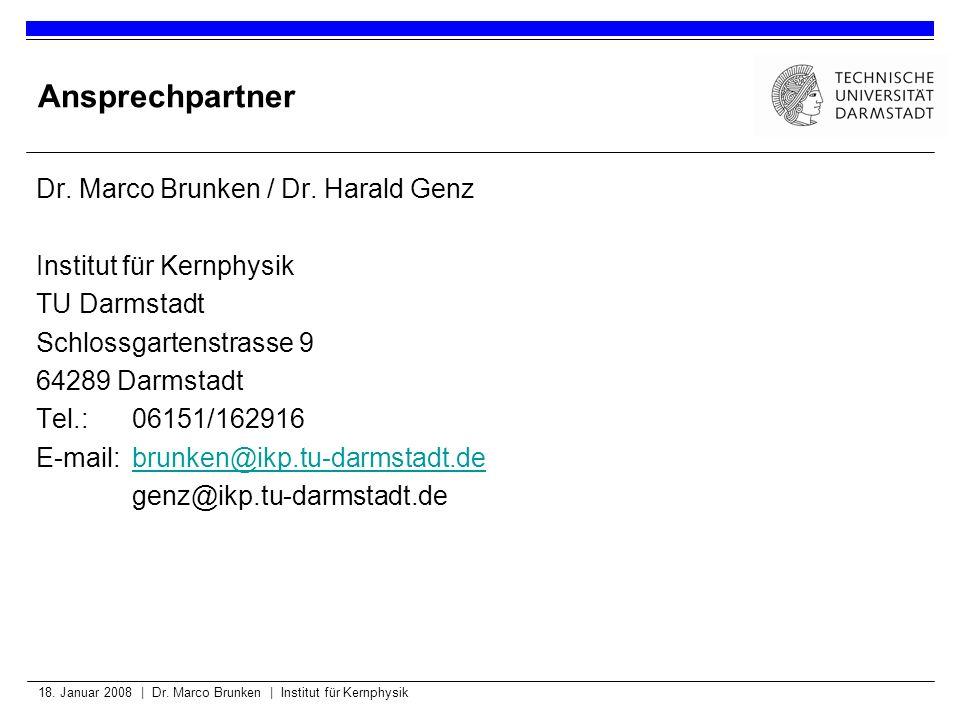 18. Januar 2008 | Dr. Marco Brunken | Institut für Kernphysik Ansprechpartner Dr. Marco Brunken / Dr. Harald Genz Institut für Kernphysik TU Darmstadt