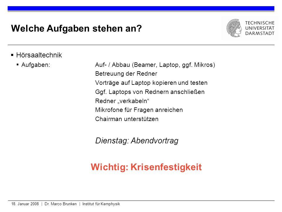 18. Januar 2008 | Dr. Marco Brunken | Institut für Kernphysik Welche Aufgaben stehen an? Hörsaaltechnik Aufgaben:Auf- / Abbau (Beamer, Laptop, ggf. Mi