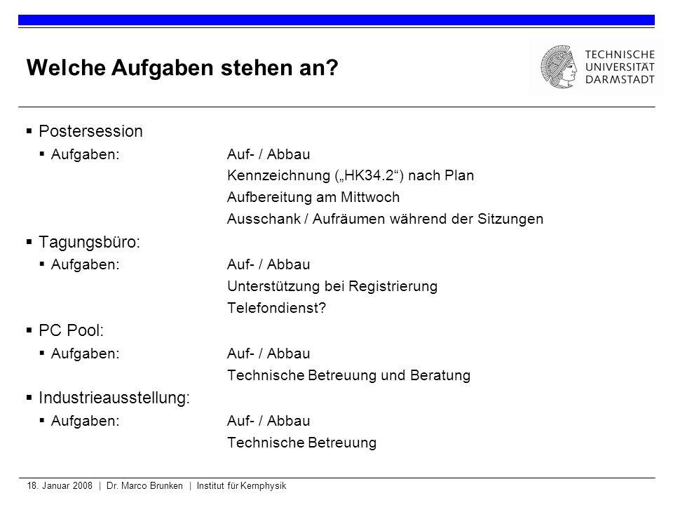 18. Januar 2008 | Dr. Marco Brunken | Institut für Kernphysik Welche Aufgaben stehen an? Postersession Aufgaben:Auf- / Abbau Kennzeichnung (HK34.2) na
