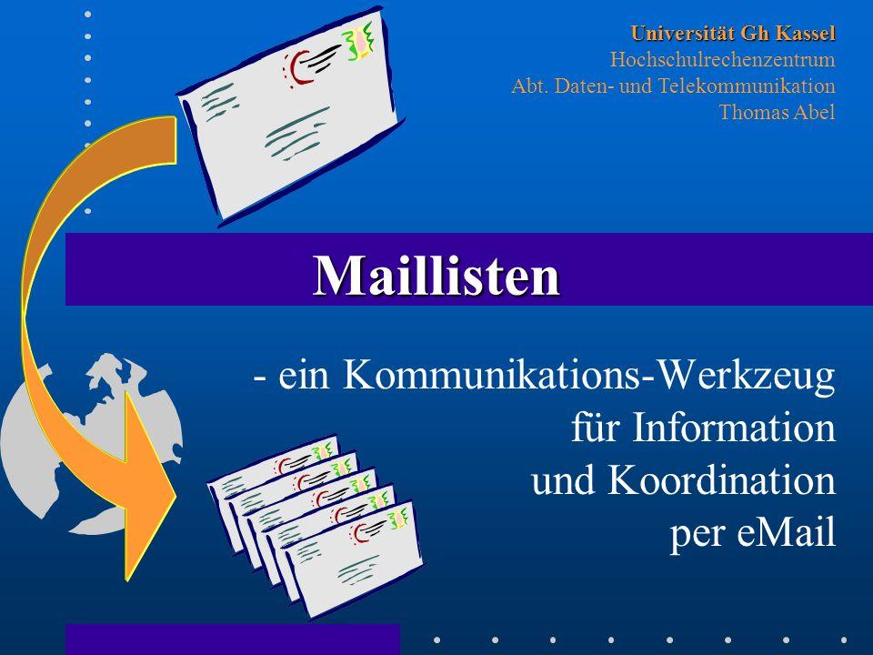 Maillisten - ein Kommunikations-Werkzeug für Information und Koordination per eMail Universität Gh Kassel Universität Gh Kassel Hochschulrechenzentrum