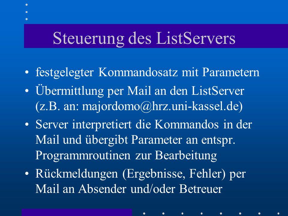 Steuerung des ListServers festgelegter Kommandosatz mit Parametern Übermittlung per Mail an den ListServer (z.B. an: majordomo@hrz.uni-kassel.de) Serv