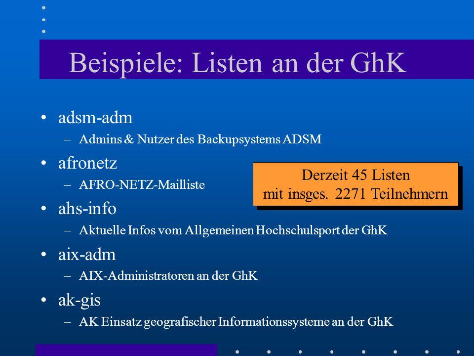 Beispiele: Listen an der GhK adsm-adm –Admins & Nutzer des Backupsystems ADSM afronetz –AFRO-NETZ-Mailliste ahs-info –Aktuelle Infos vom Allgemeinen H