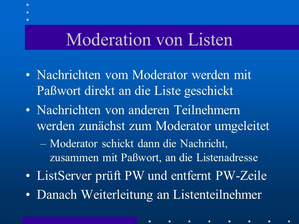 Moderation von Listen Nachrichten vom Moderator werden mit Paßwort direkt an die Liste geschickt Nachrichten von anderen Teilnehmern werden zunächst z