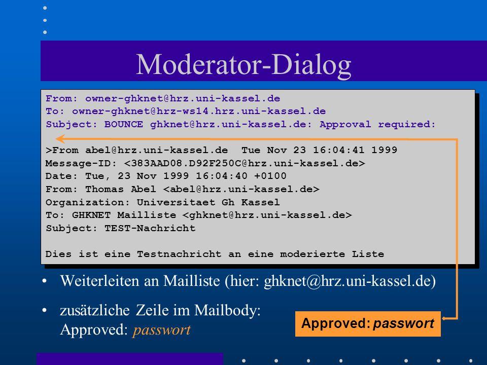 Moderator-Dialog Weiterleiten an Mailliste (hier: ghknet@hrz.uni-kassel.de) zusätzliche Zeile im Mailbody: Approved: passwort From: owner-ghknet@hrz.u