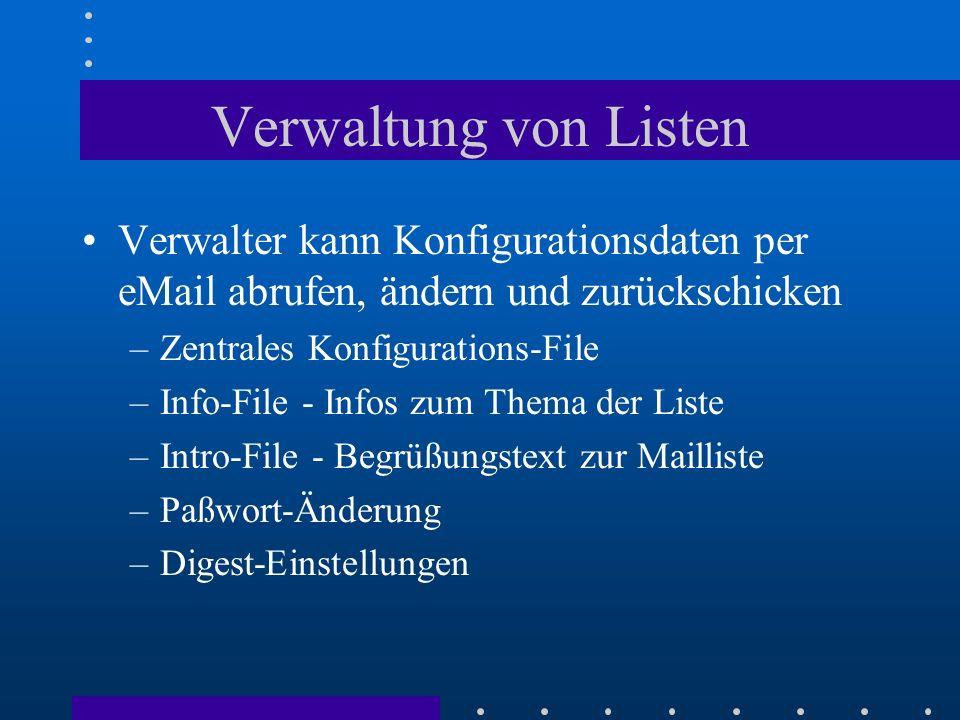Verwaltung von Listen Verwalter kann Konfigurationsdaten per eMail abrufen, ändern und zurückschicken –Zentrales Konfigurations-File –Info-File - Info
