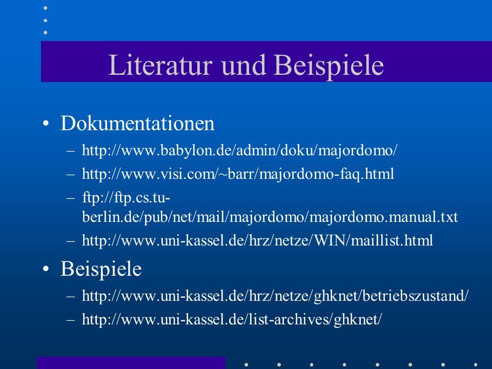 Literatur und Beispiele Dokumentationen –http://www.babylon.de/admin/doku/majordomo/ –http://www.visi.com/~barr/majordomo-faq.html –ftp://ftp.cs.tu- b