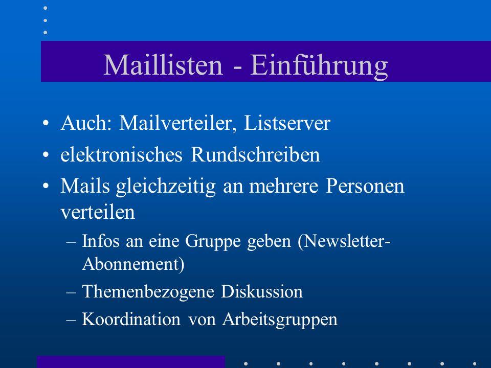 Maillisten - Einführung Auch: Mailverteiler, Listserver elektronisches Rundschreiben Mails gleichzeitig an mehrere Personen verteilen –Infos an eine G