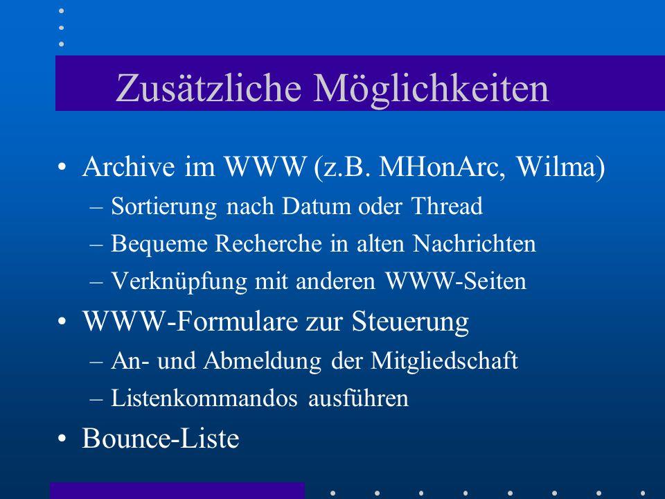 Zusätzliche Möglichkeiten Archive im WWW (z.B. MHonArc, Wilma) –Sortierung nach Datum oder Thread –Bequeme Recherche in alten Nachrichten –Verknüpfung