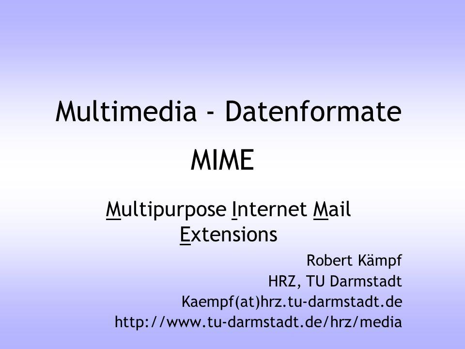 MIME E-Mail Erweiterungen Altes RFC 822 E-Mail Format bleibt, Erweiterung durch neue Header-Zeilen: MIME-Version: 1.0 –Kennzeichnung als MIME - E-Mail Content-Type: Media-Type/Sub-Type –Art der Daten, die in E-Mail enthalten sind.