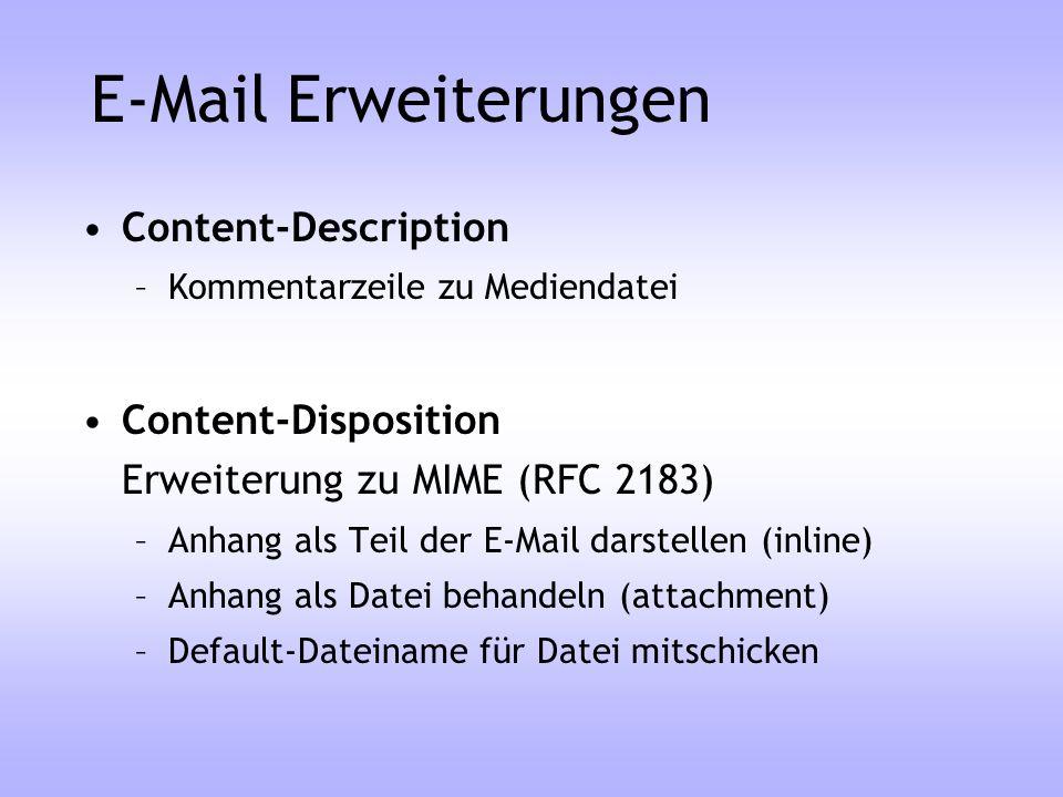 E-Mail Erweiterungen Content-Description –Kommentarzeile zu Mediendatei Content-Disposition Erweiterung zu MIME (RFC 2183) –Anhang als Teil der E-Mail