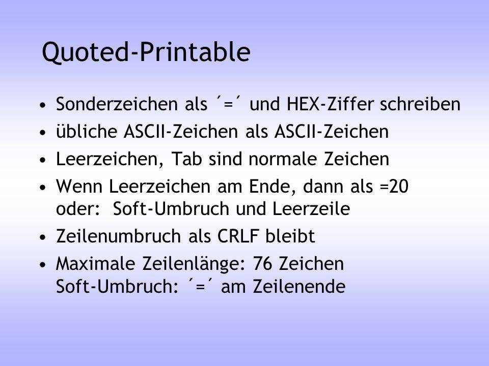 Quoted-Printable Sonderzeichen als ´=´ und HEX-Ziffer schreiben übliche ASCII-Zeichen als ASCII-Zeichen Leerzeichen, Tab sind normale Zeichen Wenn Lee