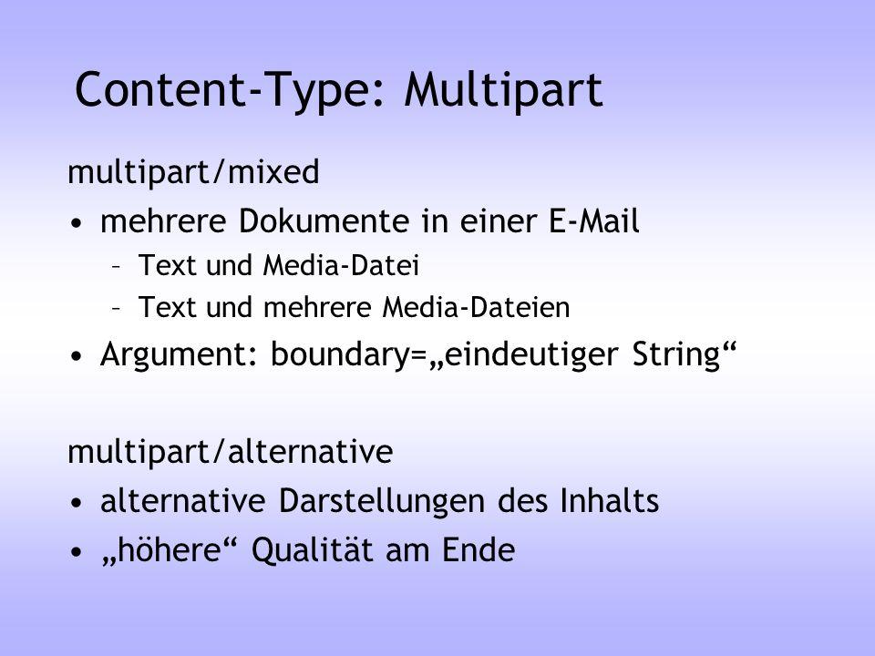 Content-Type: Multipart multipart/mixed mehrere Dokumente in einer E-Mail –Text und Media-Datei –Text und mehrere Media-Dateien Argument: boundary=ein