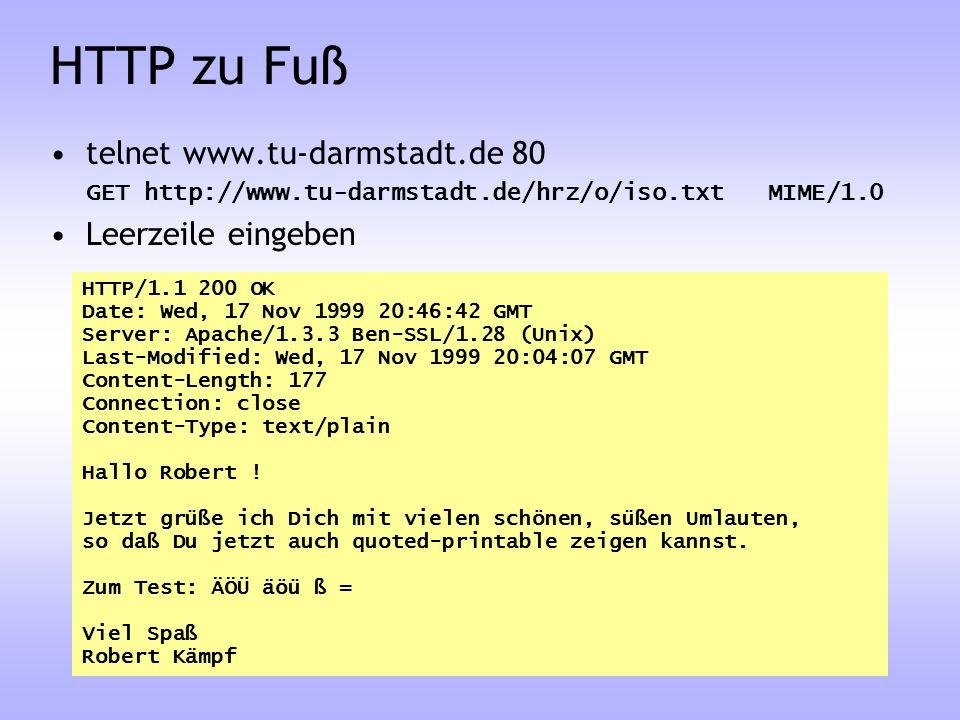HTTP zu Fuß telnet www.tu-darmstadt.de 80 GET http://www.tu-darmstadt.de/hrz/o/iso.txt MIME/1.0 Leerzeile eingeben HTTP/1.1 200 OK Date: Wed, 17 Nov 1