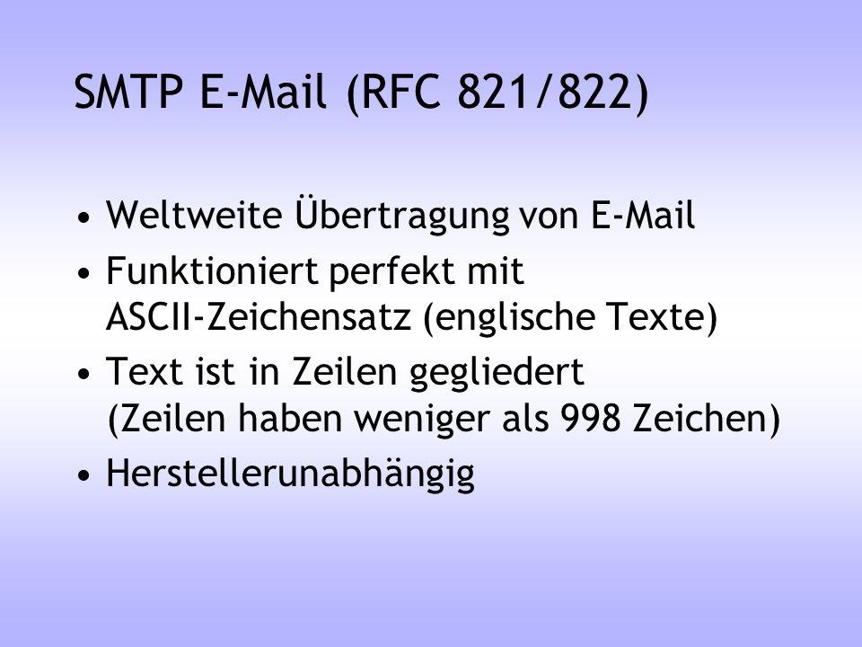 SMTP E-Mail (RFC 821/822) Weltweite Übertragung von E-Mail Funktioniert perfekt mit ASCII-Zeichensatz (englische Texte) Text ist in Zeilen gegliedert