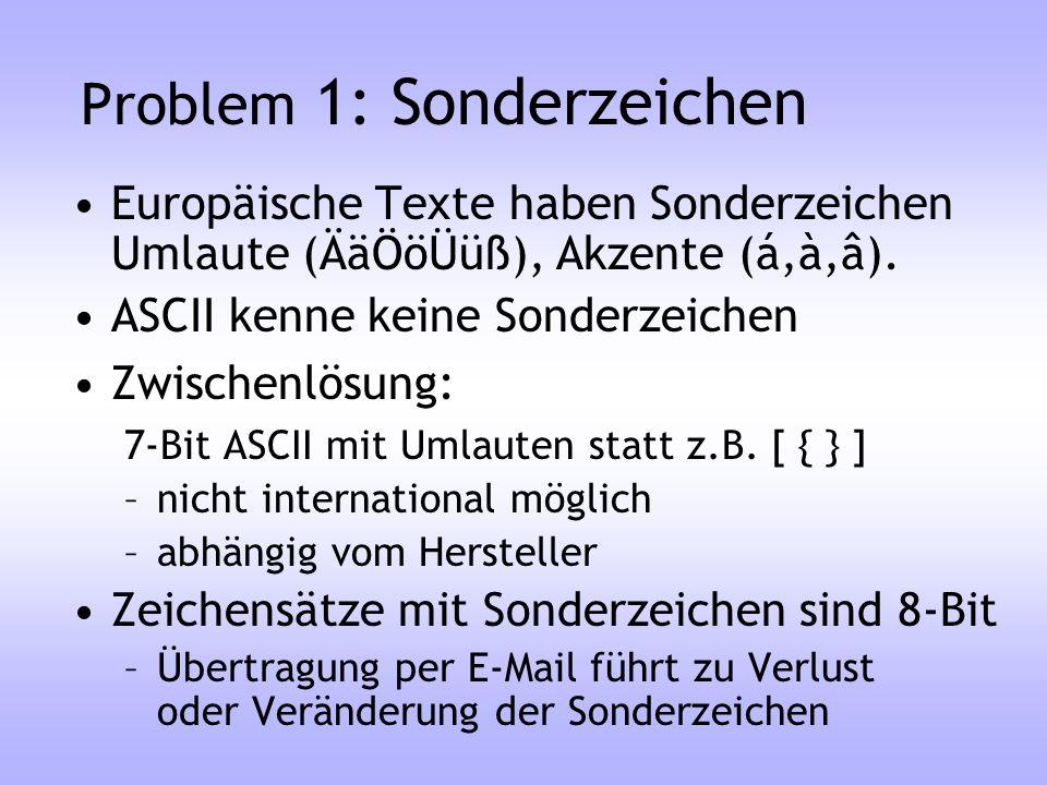 Problem 1: Sonderzeichen Europäische Texte haben Sonderzeichen Umlaute (ÄäÖöÜüß), Akzente (á,à,â). ASCII kenne keine Sonderzeichen Zwischenlösung: 7-B